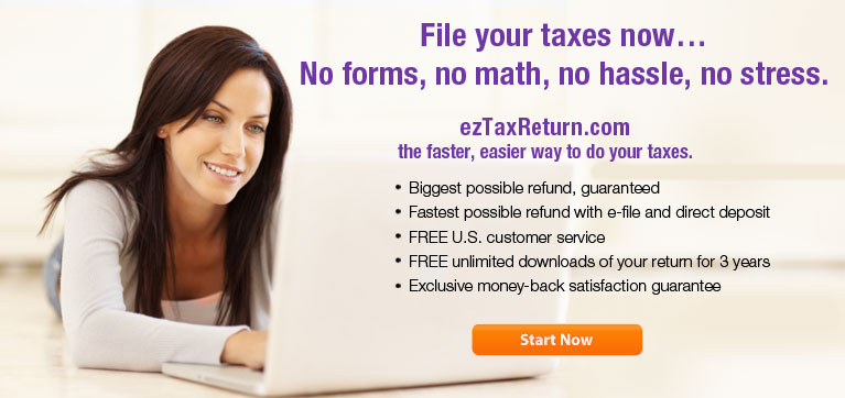 File your taxes now... No forms, no math, no hassle, no stress.  ezTaxReturn.com the faster, easier way to do your taxes. - Biggest possible refund, guaranteed - Fastest possible refund with e-file and direct deposit - FREE U.S. customer service - FREE unlimited downloads of your return for 3 years - Exclusive money-back satisfaction guarantee